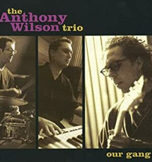 THE ANTHONY WILSON TRIO / Our Gang