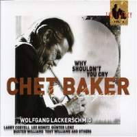 CHET BAKER / Why Shouldn't You Cry – The Legacy Vol.3