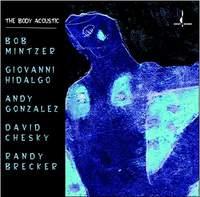 The Body Acoustic / Mintzer, Hidalgo, Gonzalez, Chesky and Breck-0