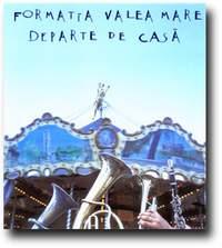 FORMATIA VALEA MARE / Departe De Casa