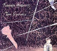 TODD GARFINKLE / Further attempts