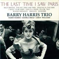 BARRY HARRIS TRIO / The Last Time I Saw Paris
